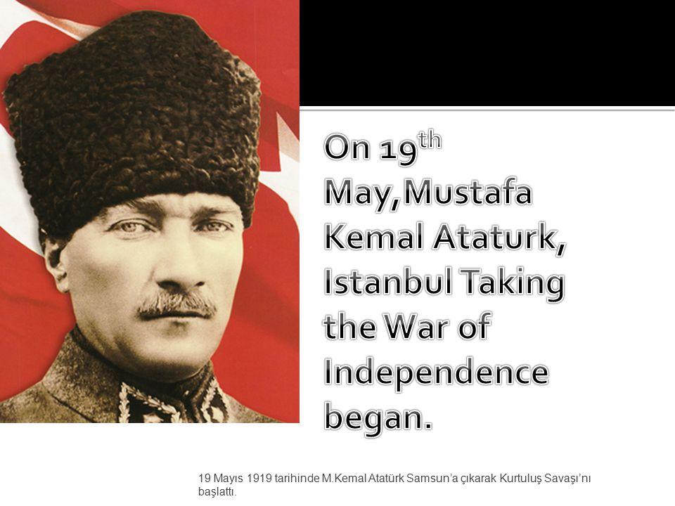 19 Mayıs 1919 tarihinde M.Kemal Atatürk Samsun'a çıkarak Kurtuluş Savaşı'nı başlattı.
