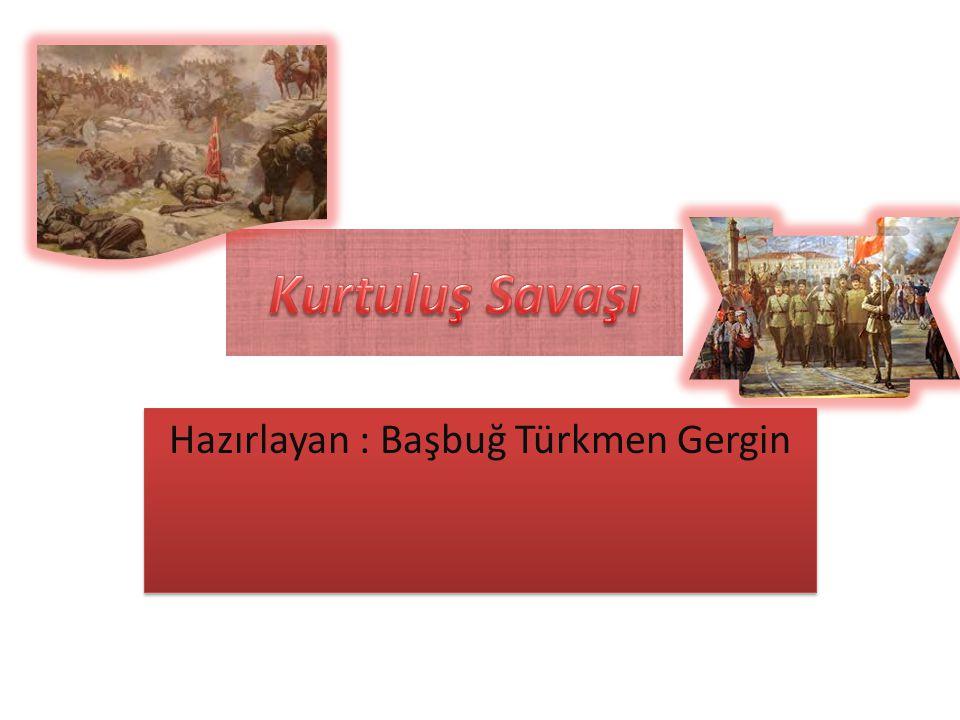 Hazırlayan : Başbuğ Türkmen Gergin