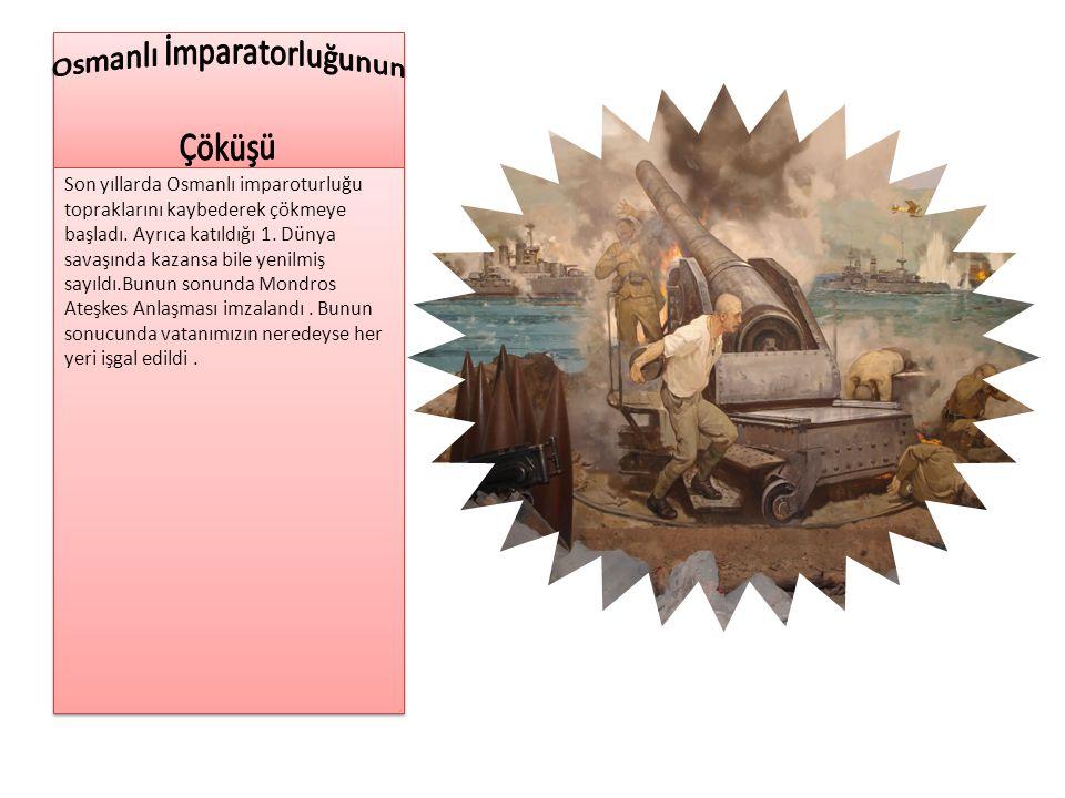 Son yıllarda Osmanlı imparoturluğu topraklarını kaybederek çökmeye başladı. Ayrıca katıldığı 1. Dünya savaşında kazansa bile yenilmiş sayıldı.Bunun so
