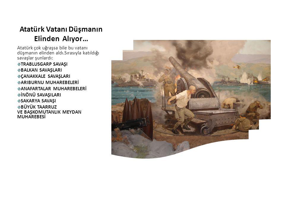 Atatürk Vatanı Düşmanın Elinden Alıyor… Atatürk çok uğraşsa bile bu vatanı düşmanın elinden aldı.Sırasıyla katıldığı savaşlar şunlardı: TRABLUSGARP SA