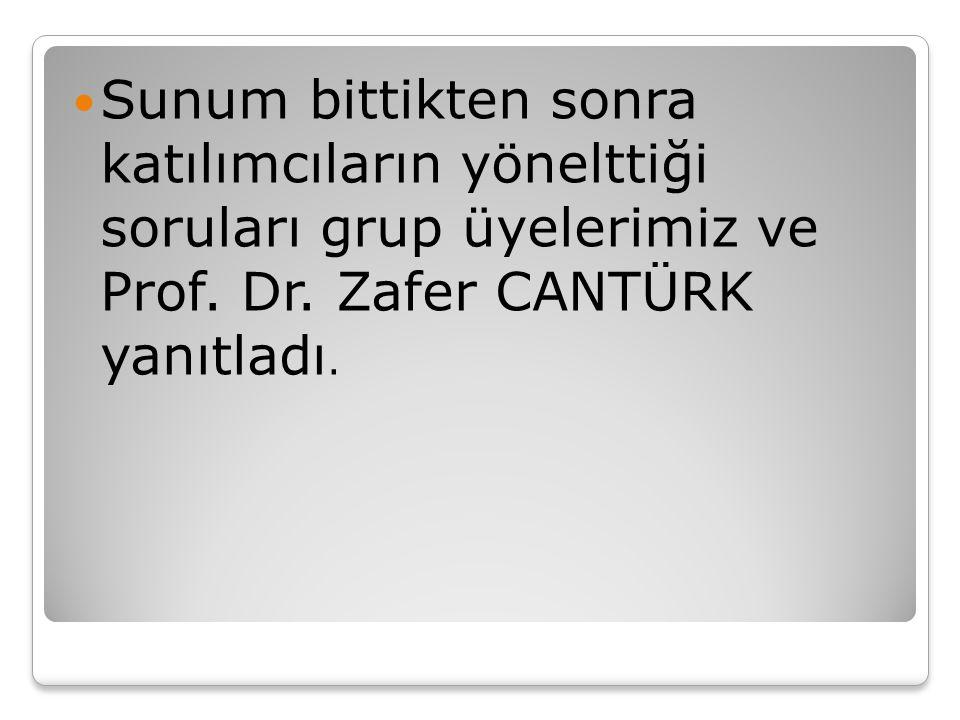 Sunum bittikten sonra katılımcıların yönelttiği soruları grup üyelerimiz ve Prof. Dr. Zafer CANTÜRK yanıtladı.