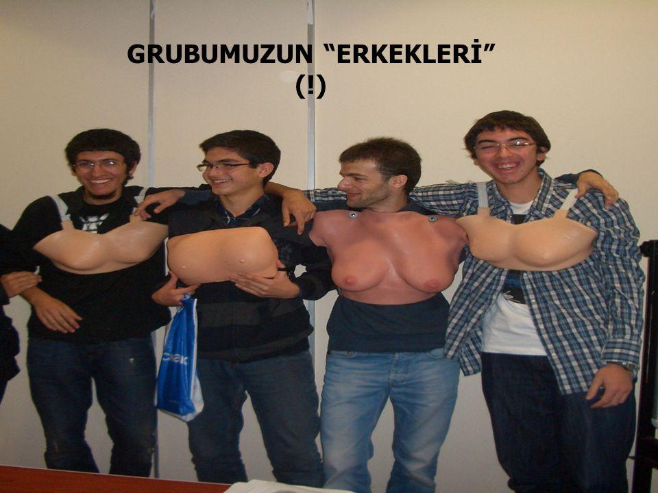 """GRUBUMUZUN """"ERKEKLERİ"""" (!)"""