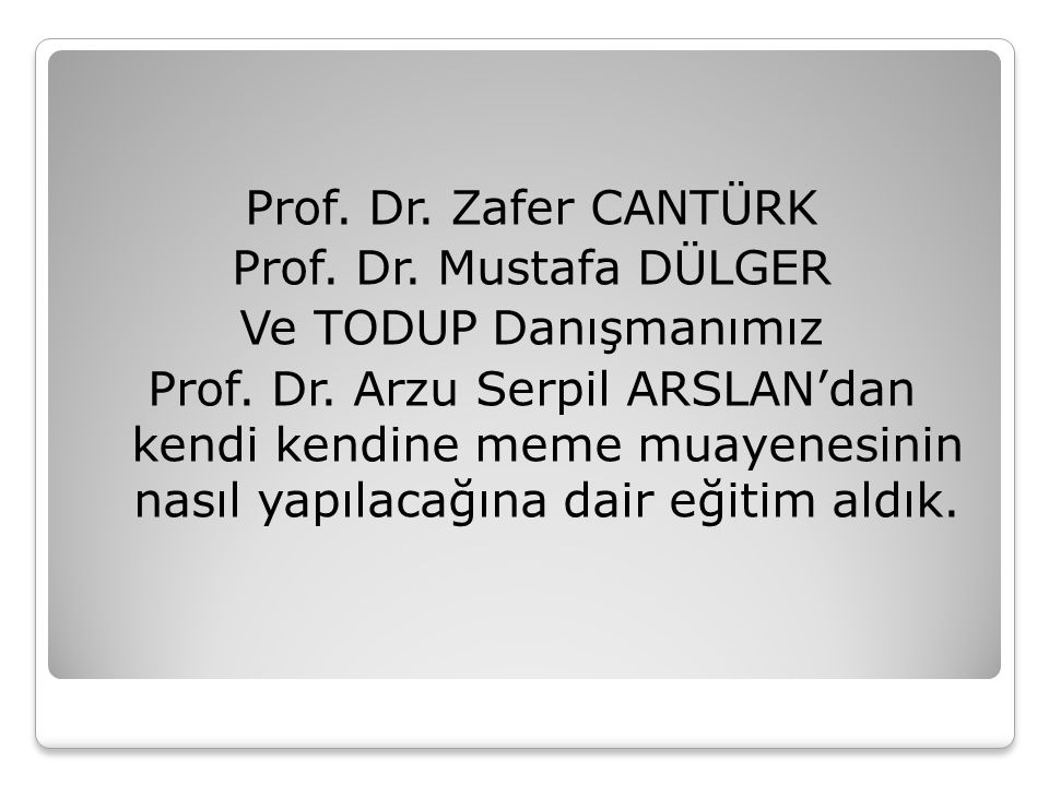 Prof. Dr. Zafer CANTÜRK Prof. Dr. Mustafa DÜLGER Ve TODUP Danışmanımız Prof. Dr. Arzu Serpil ARSLAN'dan kendi kendine meme muayenesinin nasıl yapılaca
