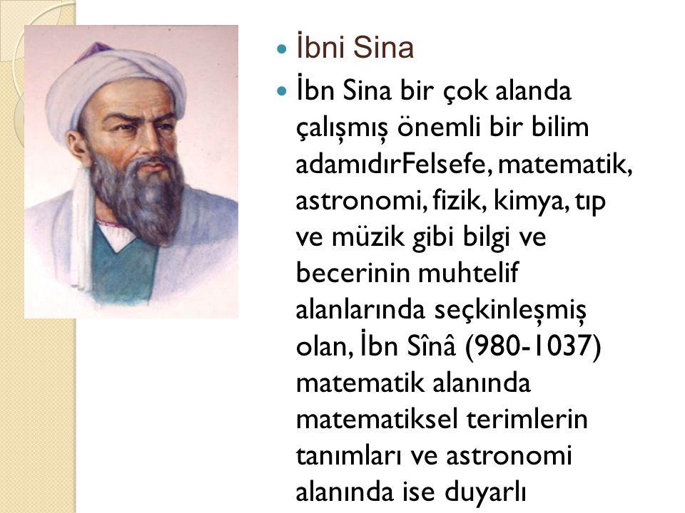 İbni Sina İ bn Sina bir çok alanda çalışmış önemli bir bilim adamıdırFelsefe, matematik, astronomi, fizik, kimya, tıp ve müzik gibi bilgi ve becerinin