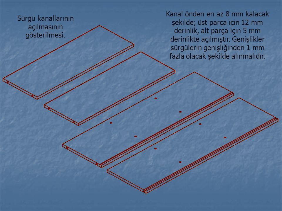 Sürgü kanallarının açılmasının gösterilmesi. Kanal önden en az 8 mm kalacak şekilde; üst parça için 12 mm derinlik, alt parça için 5 mm derinlikte açı