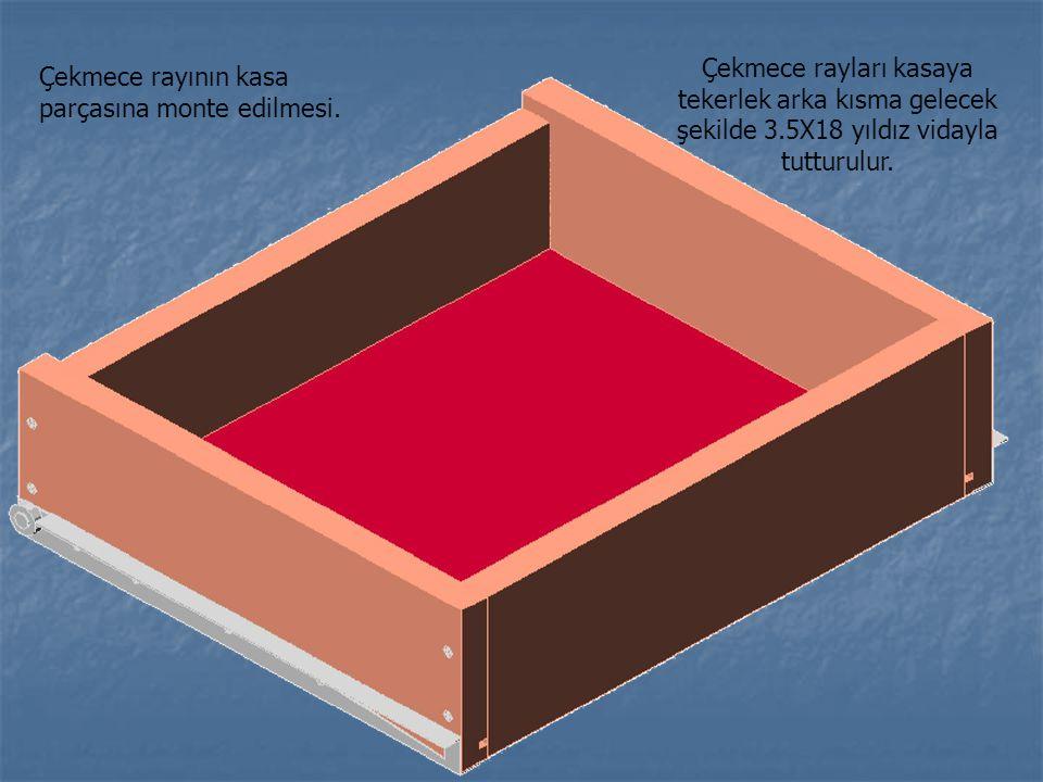 Çekmece rayının kasa parçasına monte edilmesi. Çekmece rayları kasaya tekerlek arka kısma gelecek şekilde 3.5X18 yıldız vidayla tutturulur.