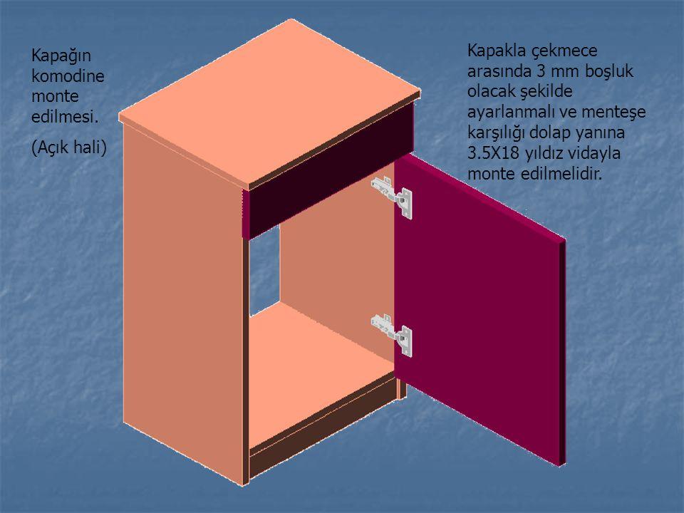 Kapağın komodine monte edilmesi. (Açık hali) Kapakla çekmece arasında 3 mm boşluk olacak şekilde ayarlanmalı ve menteşe karşılığı dolap yanına 3.5X18