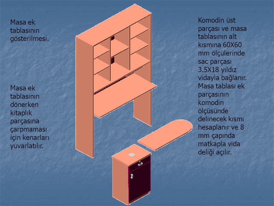 Komodin üst parçası ve masa tablasının alt kısmına 60X60 mm ölçülerinde sac parçası 3.5X18 yıldız vidayla bağlanır. Masa tablası ek parçasının komodin
