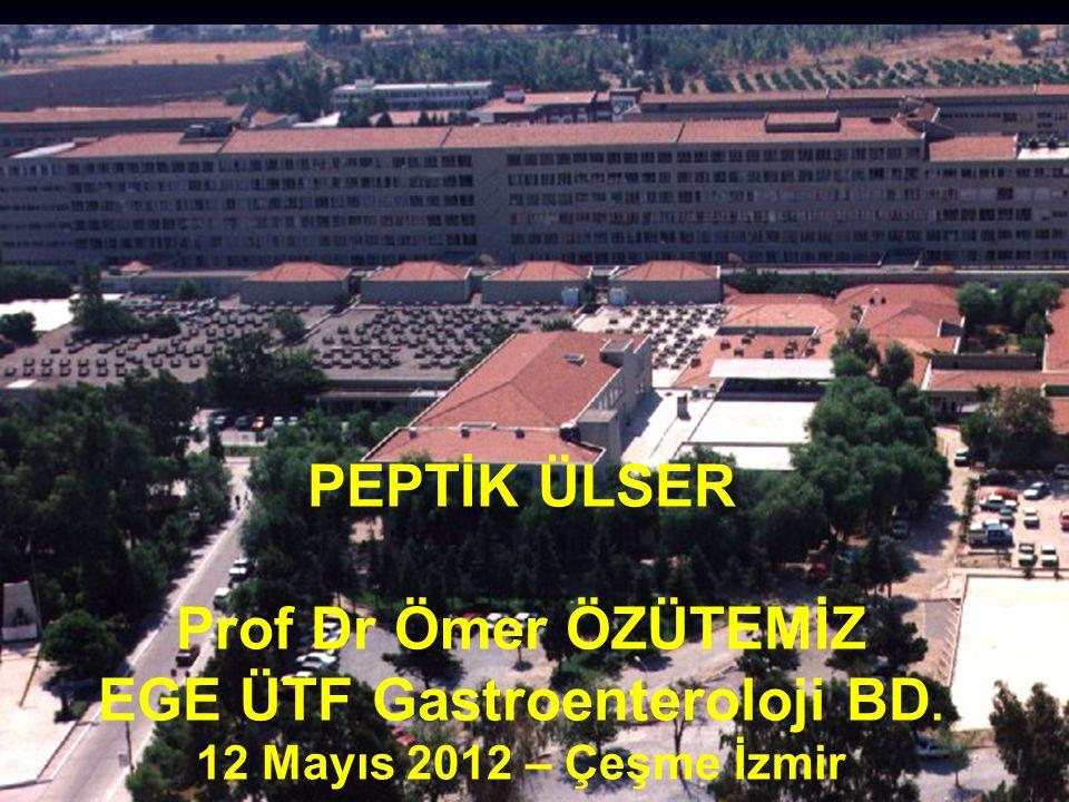 PEPTİK ÜLSER Prof Dr Ömer ÖZÜTEMİZ EGE ÜTF Gastroenteroloji BD. 12 Mayıs 2012 – Çeşme İzmir