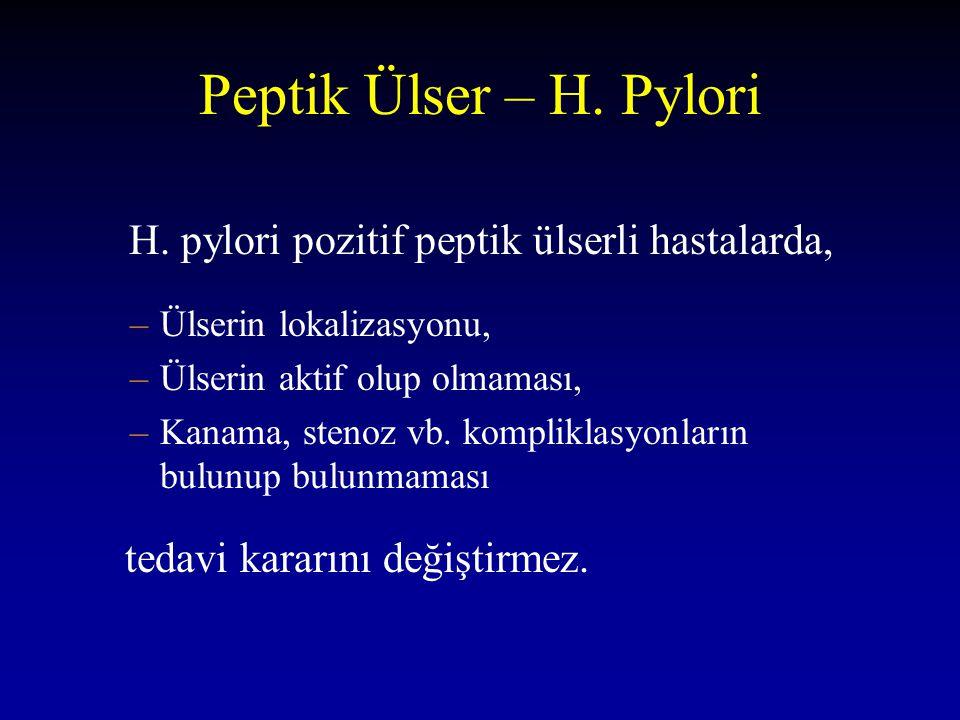 Peptik Ülser – H. Pylori H. pylori pozitif peptik ülserli hastalarda, –Ülserin lokalizasyonu, –Ülserin aktif olup olmaması, –Kanama, stenoz vb. kompli