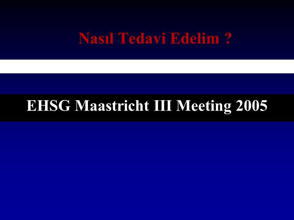 Nasıl Tedavi Edelim ? EHSG Maastricht III Meeting 2005