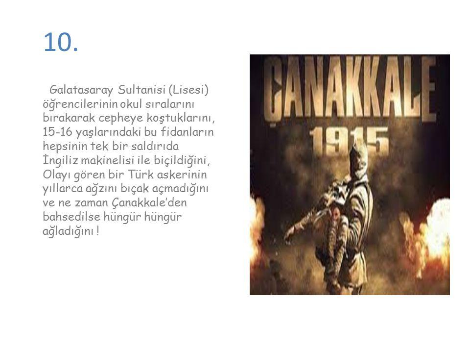 10. Galatasaray Sultanisi (Lisesi) öğrencilerinin okul sıralarını bırakarak cepheye koştuklarını, 15-16 yaşlarındaki bu fidanların hepsinin tek bir sa