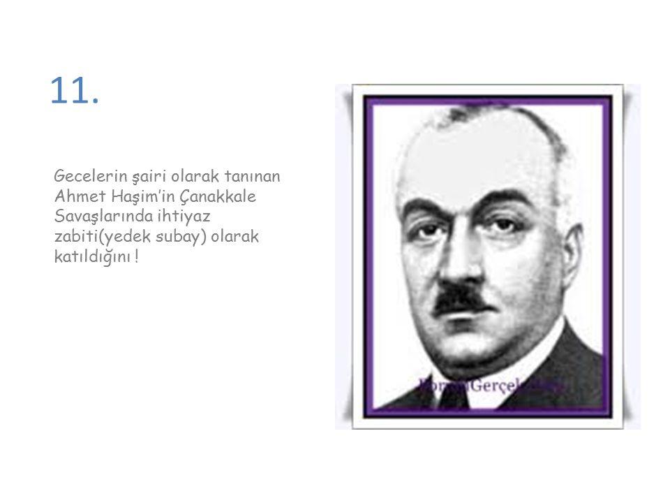 11. Gecelerin şairi olarak tanınan Ahmet Haşim'in Çanakkale Savaşlarında ihtiyaz zabiti(yedek subay) olarak katıldığını !