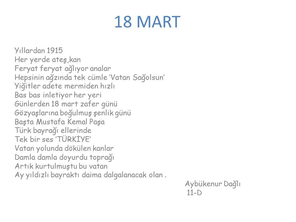 18 MART Yıllardan 1915 Her yerde ateş,kan Feryat feryat ağlıyor analar Hepsinin ağzında tek cümle 'Vatan Sağolsun' Yiğitler adete mermiden hızlı Bas b
