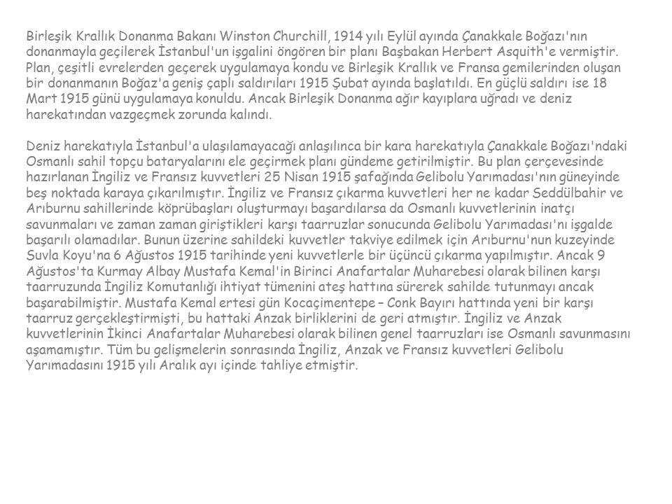 Birleşik Krallık Donanma Bakanı Winston Churchill, 1914 yılı Eylül ayında Çanakkale Boğazı'nın donanmayla geçilerek İstanbul'un işgalini öngören bir p