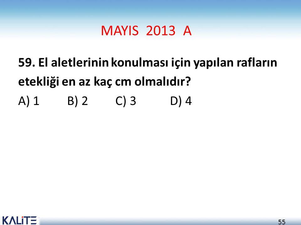55 MAYIS 2013 A 59. El aletlerinin konulması için yapılan rafların etekliği en az kaç cm olmalıdır? A) 1 B) 2 C) 3 D) 4