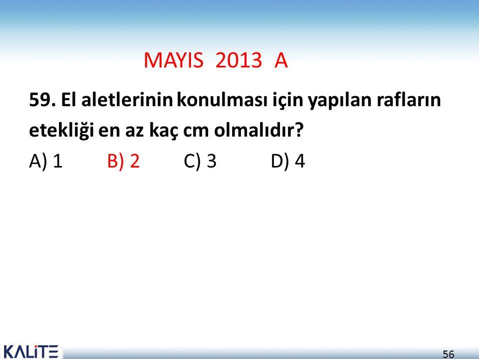56 MAYIS 2013 A 59. El aletlerinin konulması için yapılan rafların etekliği en az kaç cm olmalıdır? A) 1 B) 2 C) 3 D) 4