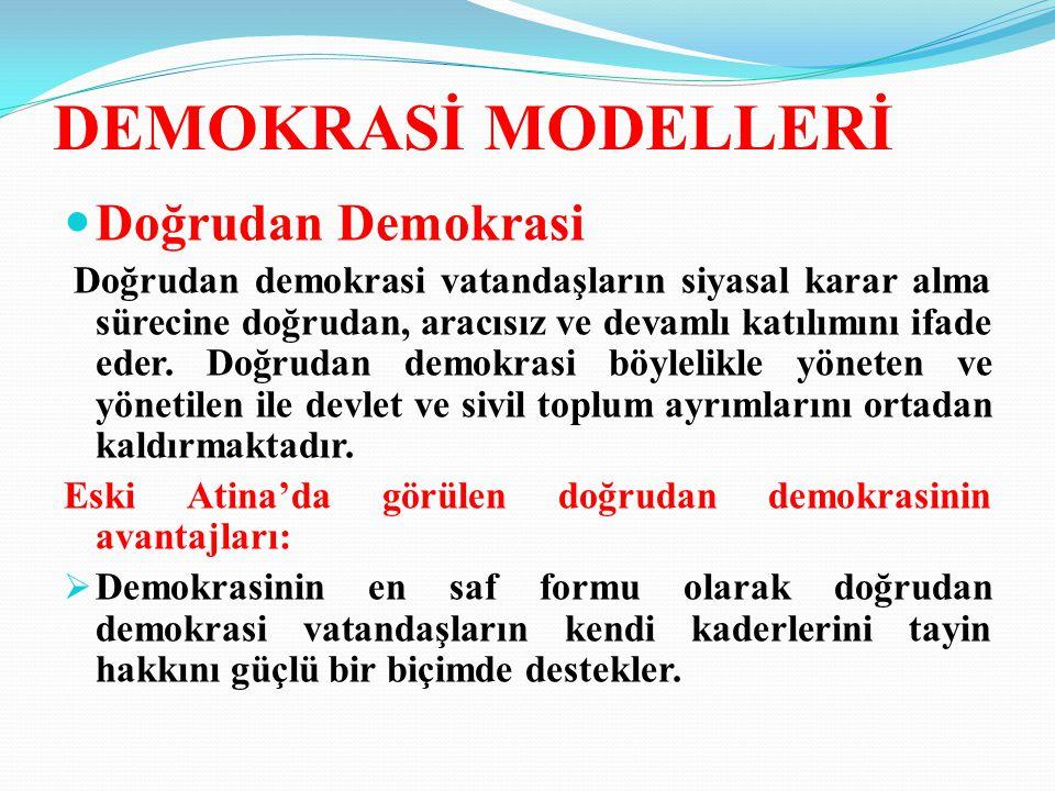 DEMOKRASİ MODELLERİ Doğrudan Demokrasi Doğrudan demokrasi vatandaşların siyasal karar alma sürecine doğrudan, aracısız ve devamlı katılımını ifade eder.