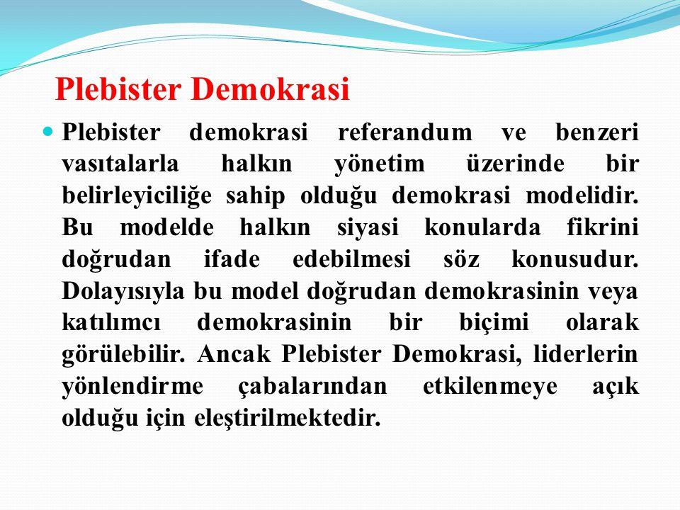 Plebister Demokrasi Plebister demokrasi referandum ve benzeri vasıtalarla halkın yönetim üzerinde bir belirleyiciliğe sahip olduğu demokrasi modelidir.