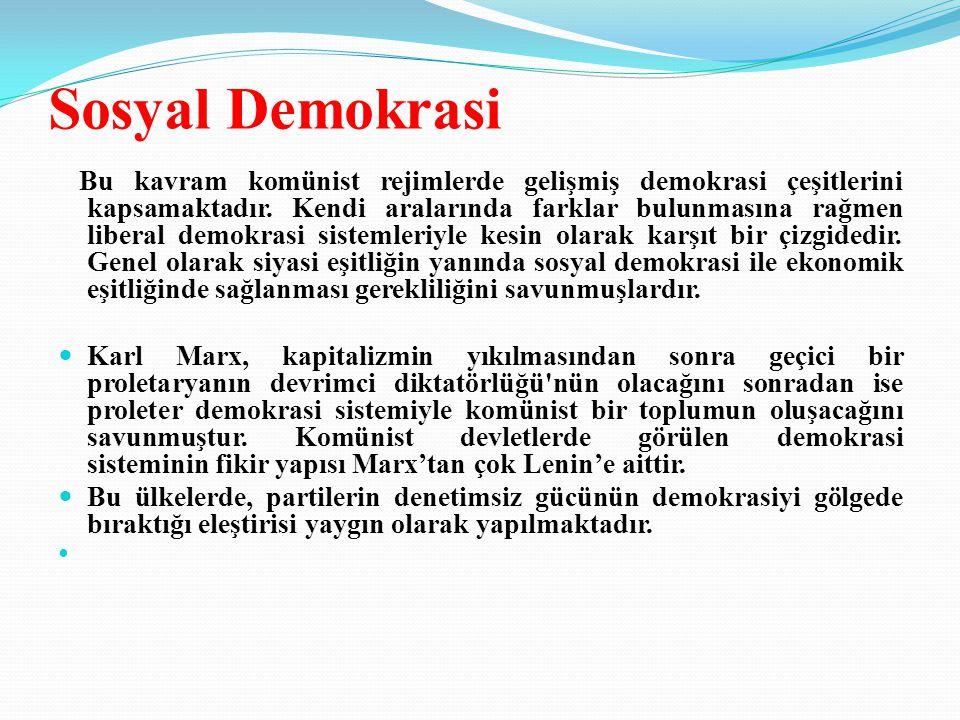 Sosyal Demokrasi Bu kavram komünist rejimlerde gelişmiş demokrasi çeşitlerini kapsamaktadır.