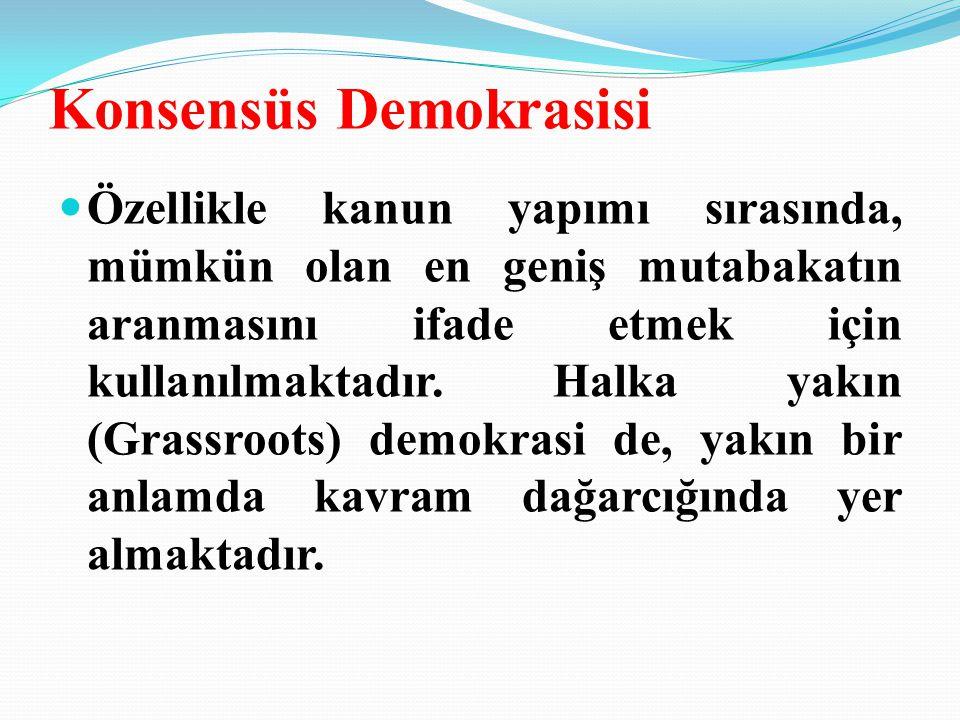 Konsensüs Demokrasisi Özellikle kanun yapımı sırasında, mümkün olan en geniş mutabakatın aranmasını ifade etmek için kullanılmaktadır.