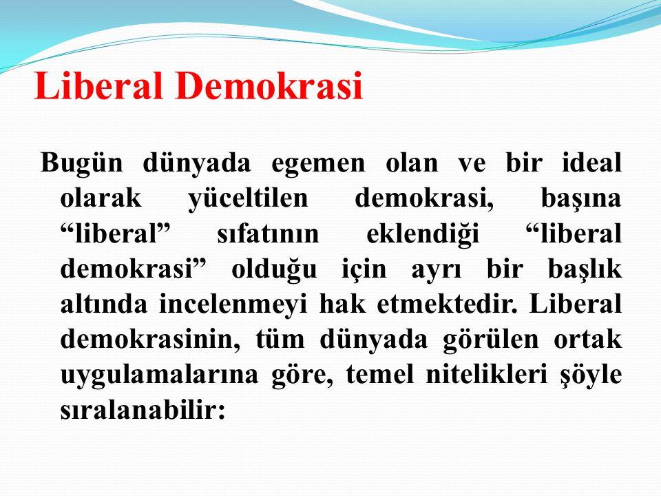 Liberal Demokrasi Bugün dünyada egemen olan ve bir ideal olarak yüceltilen demokrasi, başına liberal sıfatının eklendiği liberal demokrasi olduğu için ayrı bir başlık altında incelenmeyi hak etmektedir.