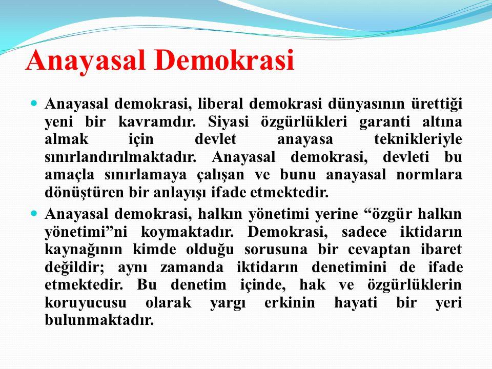 Anayasal Demokrasi Anayasal demokrasi, liberal demokrasi dünyasının ürettiği yeni bir kavramdır.