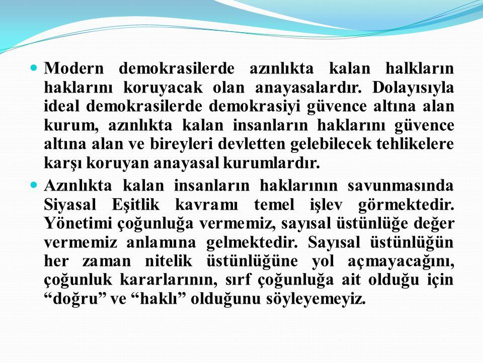Modern demokrasilerde azınlıkta kalan halkların haklarını koruyacak olan anayasalardır.