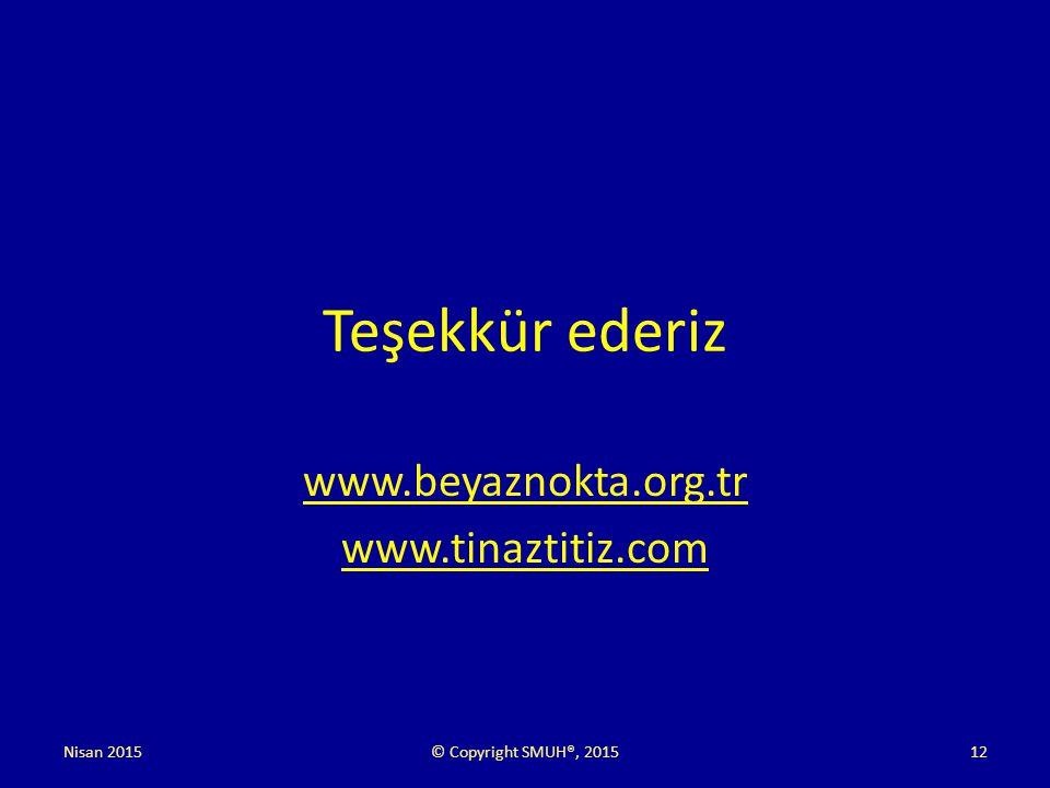 Teşekkür ederiz www.beyaznokta.org.tr www.tinaztitiz.com Nisan 2015© Copyright SMUH®, 201512