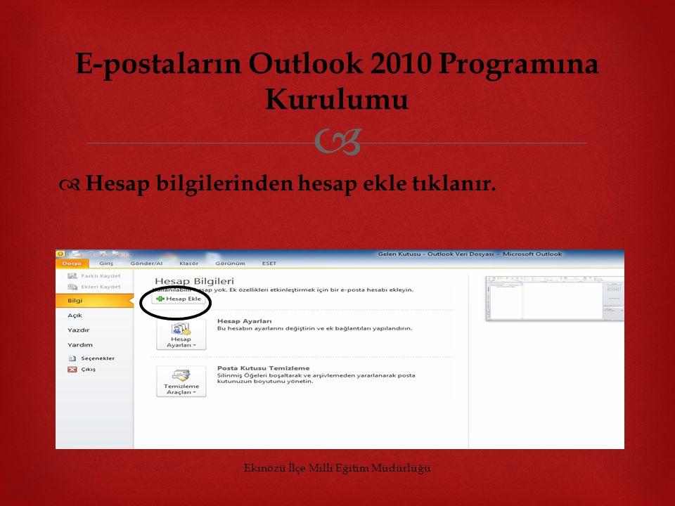   Hesap bilgilerinden hesap ekle tıklanır. Ekinözü İlçe Milli Eğitim Müdürlüğü E-postaların Outlook 2010 Programına Kurulumu