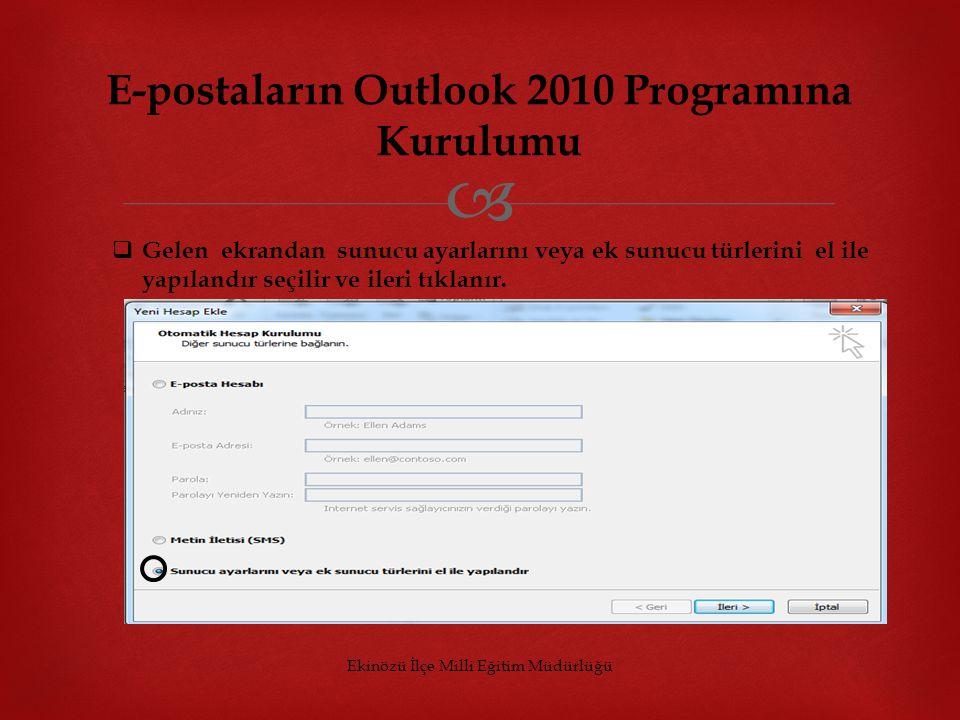 Ekinözü İlçe Milli Eğitim Müdürlüğü E-postaların Outlook 2010 Programına Kurulumu  Gelen ekrandan sunucu ayarlarını veya ek sunucu türlerini el ile