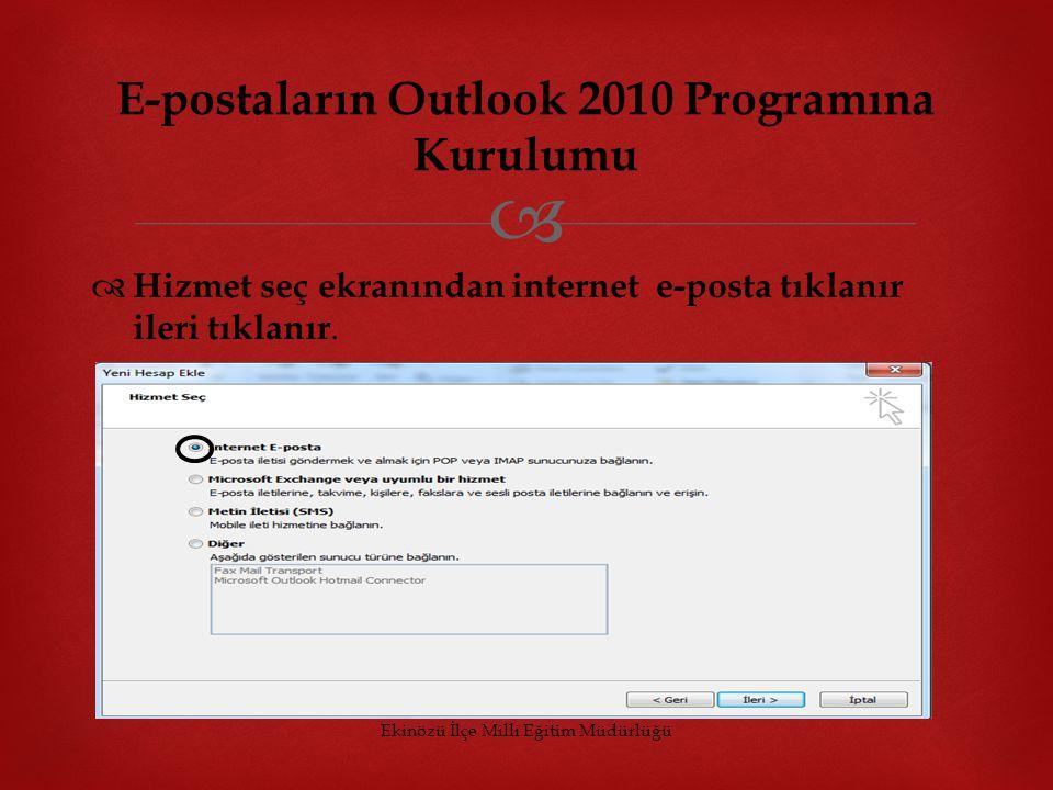   Hizmet seç ekranından internet e-posta tıklanır ileri tıklanır. Ekinözü İlçe Milli Eğitim Müdürlüğü E-postaların Outlook 2010 Programına Kurulumu