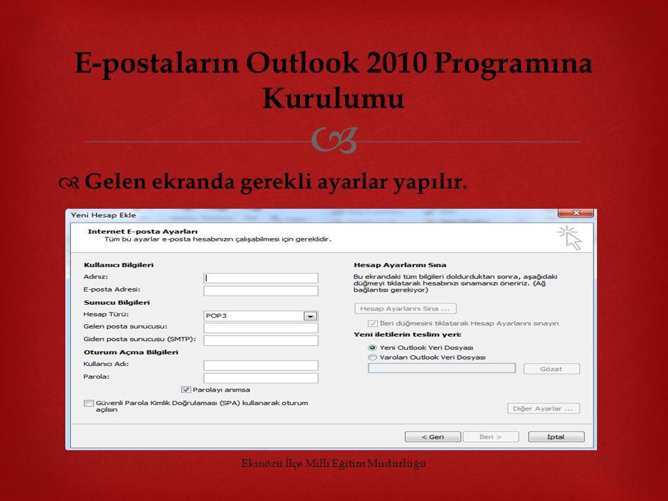   Gelen ekranda gerekli ayarlar yapılır. Ekinözü İlçe Milli Eğitim Müdürlüğü E-postaların Outlook 2010 Programına Kurulumu