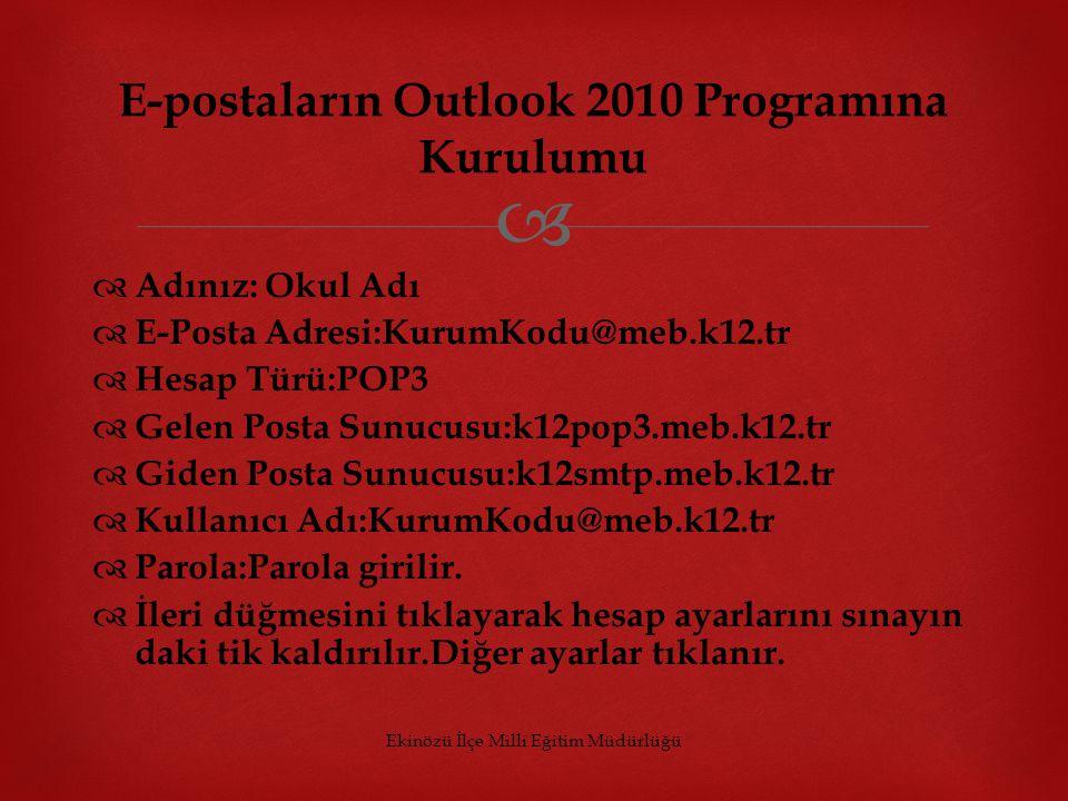   Adınız: Okul Adı  E-Posta Adresi:KurumKodu@meb.k12.tr  Hesap Türü:POP3  Gelen Posta Sunucusu:k12pop3.meb.k12.tr  Giden Posta Sunucusu:k12smtp.