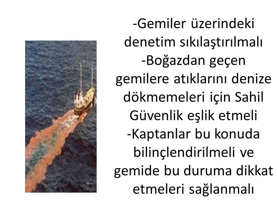 -Gemiler üzerindeki denetim sıkılaştırılmalı -Boğazdan geçen gemilere atıklarını denize dökmemeleri için Sahil Güvenlik eşlik etmeli -Kaptanlar bu kon