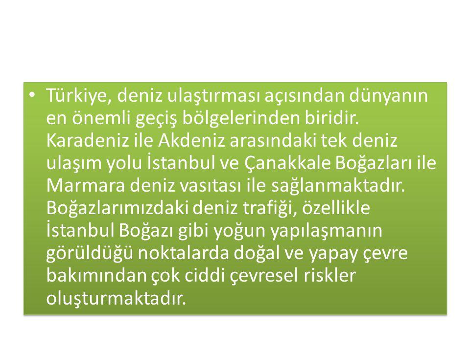 Türkiye, deniz ulaştırması açısından dünyanın en önemli geçiş bölgelerinden biridir. Karadeniz ile Akdeniz arasındaki tek deniz ulaşım yolu İstanbul v