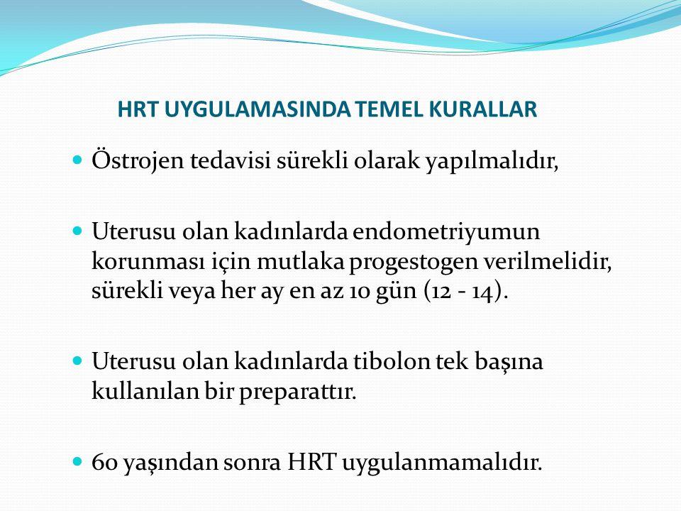 HRT UYGULAMASINDA TEMEL KURALLAR Östrojen tedavisi sürekli olarak yapılmalıdır, Uterusu olan kadınlarda endometriyumun korunması için mutlaka progestogen verilmelidir, sürekli veya her ay en az 10 gün (12 - 14).
