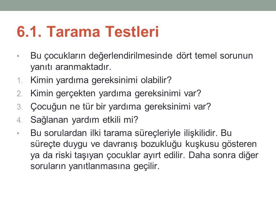 6.1.Tarama Testleri Bu çocukların değerlendirilmesinde dört temel sorunun yanıtı aranmaktadır.