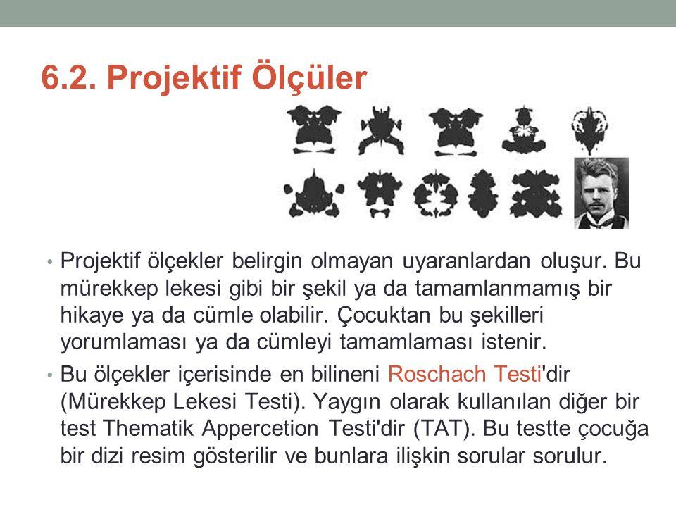 6.2.Projektif Ölçüler Projektif ölçekler belirgin olmayan uyaranlardan oluşur.