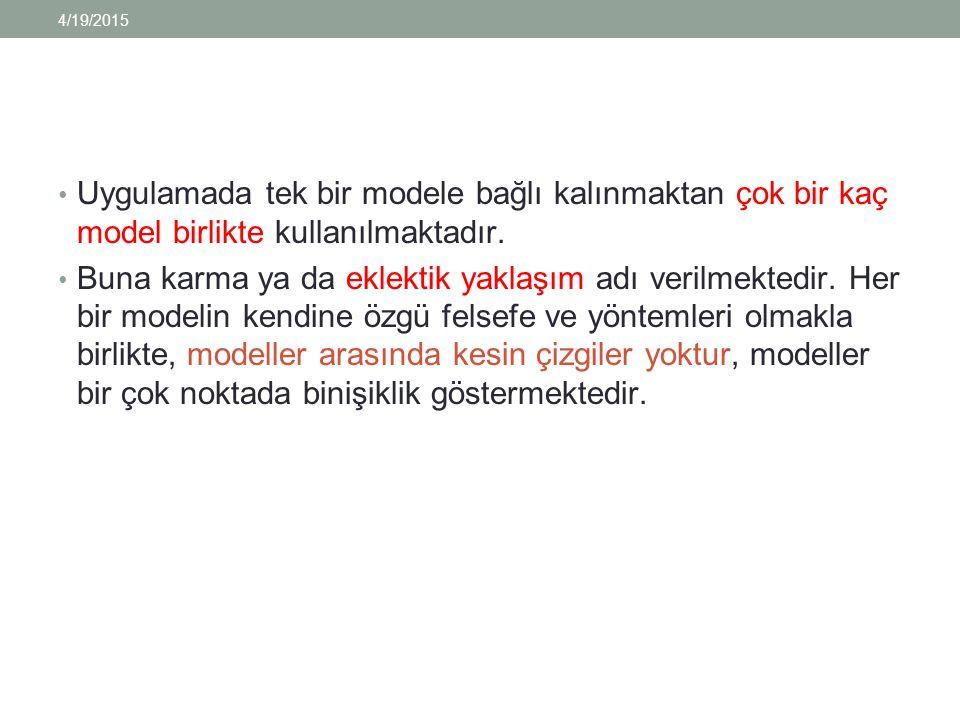 4/19/2015 Uygulamada tek bir modele bağlı kalınmaktan çok bir kaç model birlikte kullanılmaktadır.