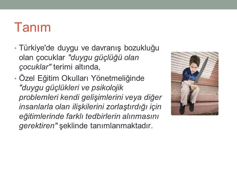 Tanım Türkiye de duygu ve davranış bozukluğu olan çocuklar duygu güçlüğü olan çocuklar terimi altında, Özel Eğitim Okulları Yönetmeliğinde duygu güçlükleri ve psikolojik problemleri kendi gelişimlerini veya diğer insanlarla olan ilişkilerini zorlaştırdığı için eğitimlerinde farklı tedbirlerin alınmasını gerektiren şeklinde tanımlanmaktadır.