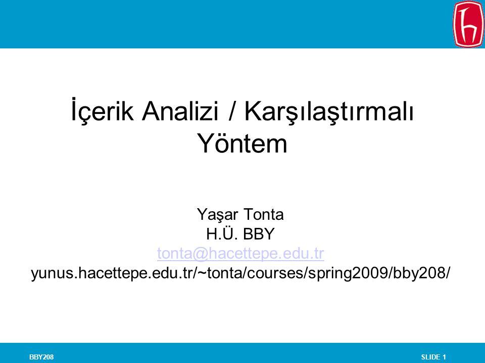 SLIDE 1BBY208 İçerik Analizi / Karşılaştırmalı Yöntem Yaşar Tonta H.Ü. BBY tonta@hacettepe.edu.tr yunus.hacettepe.edu.tr/~tonta/courses/spring2009/bby