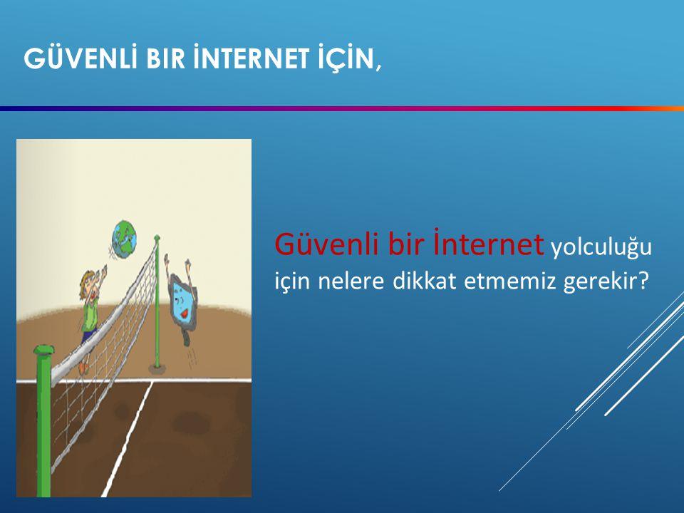 GÜVENLİ BIR İNTERNET İÇİN, Güvenli bir İnternet yolculuğu için nelere dikkat etmemiz gerekir?