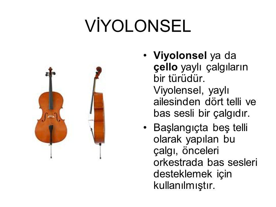 VİYOLONSEL Viyolonsel ya da çello yaylı çalgıların bir türüdür. Viyolensel, yaylı ailesinden dört telli ve bas sesli bir çalgıdır. Başlangıçta beş tel