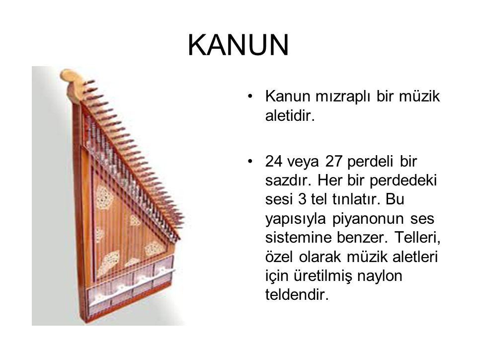 Kanun mızraplı bir müzik aletidir. 24 veya 27 perdeli bir sazdır. Her bir perdedeki sesi 3 tel tınlatır. Bu yapısıyla piyanonun ses sistemine benzer.