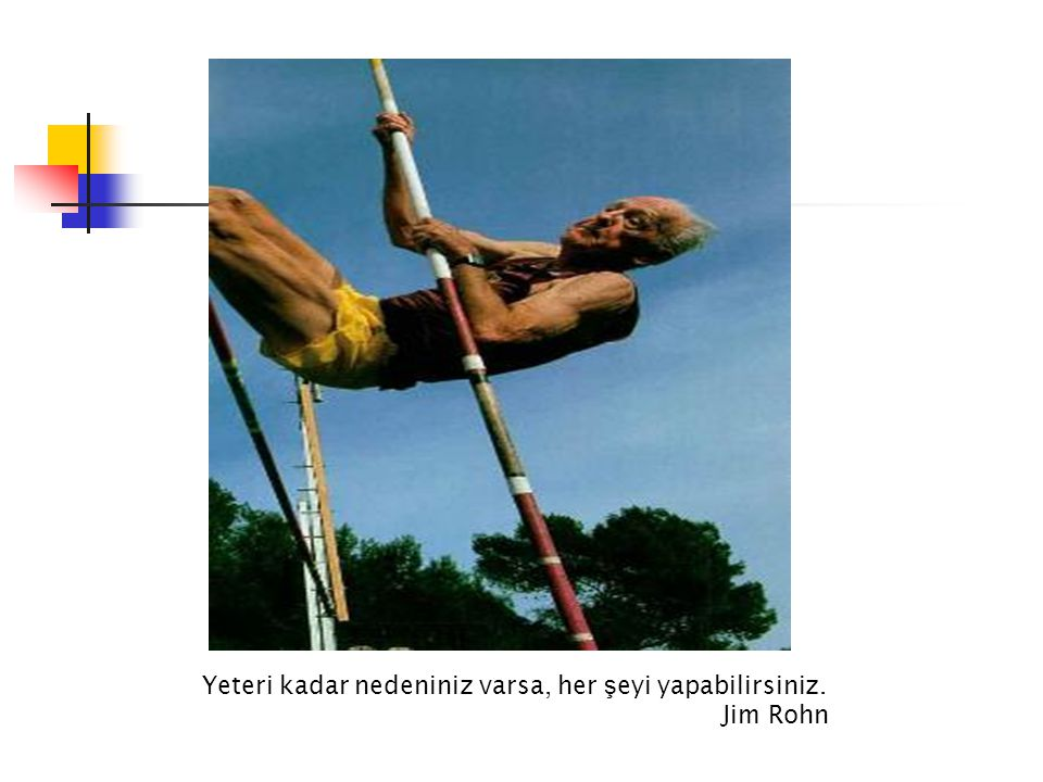 Yeteri kadar nedeniniz varsa, her ş eyi yapabilirsiniz. Jim Rohn