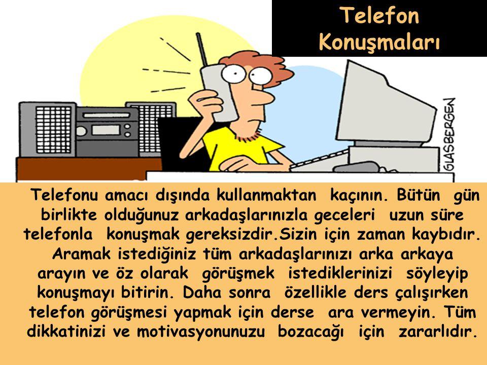 Telefon Konuşmaları Telefonu amacı dışında kullanmaktan kaçının. Bütün gün birlikte olduğunuz arkadaşlarınızla geceleri uzun süre telefonla konuşmak g