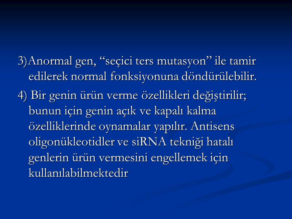 """3)Anormal gen, """"seçici ters mutasyon"""" ile tamir edilerek normal fonksiyonuna döndürülebilir. 4) Bir genin ürün verme özellikleri değiştirilir; bunun i"""