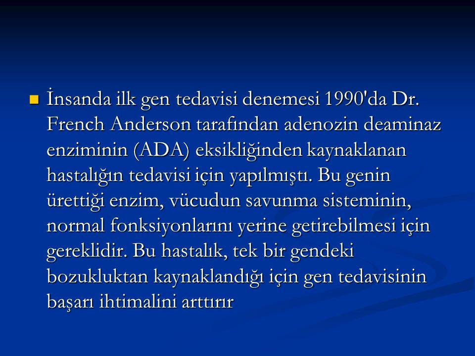 İnsanda ilk gen tedavisi denemesi 1990'da Dr. French Anderson tarafından adenozin deaminaz enziminin (ADA) eksikliğinden kaynaklanan hastalığın tedavi