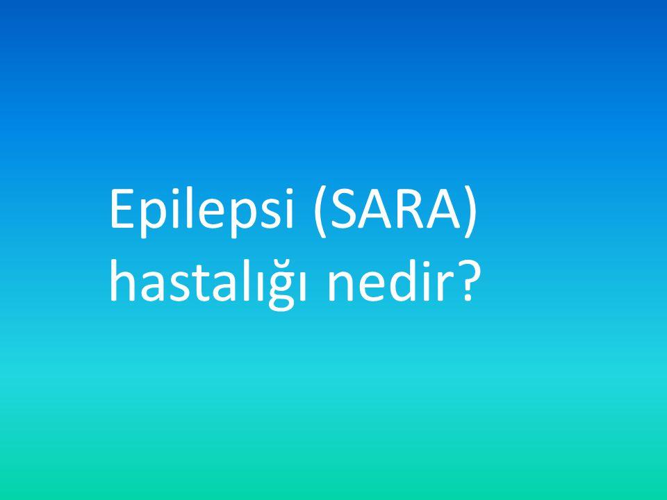 Epilepsi (SARA) hastalığı nedir?